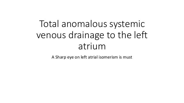 Total anomalous systemic venous drainage to the left atrium A Sharp eye on left atrial isomerism is must