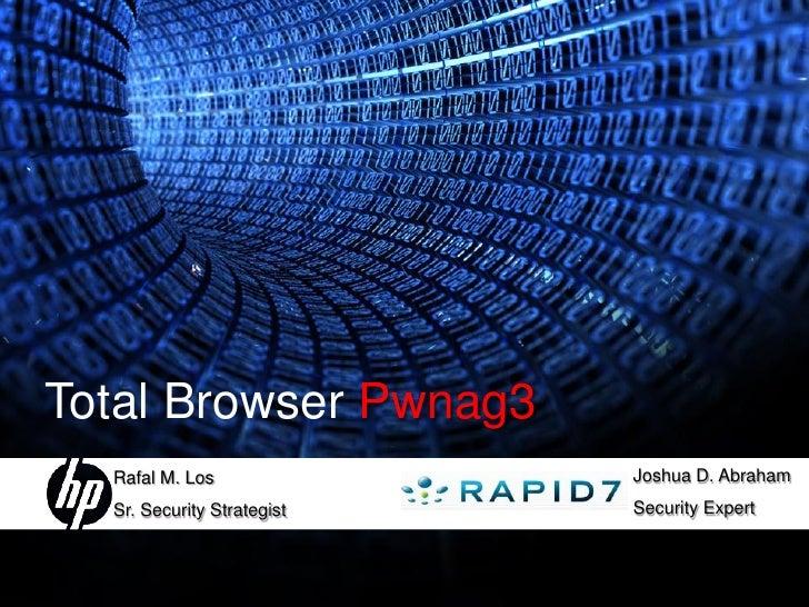 Total Browser Pwnag3                                 Joshua D. Abraham   Rafal M. Los                                 Secu...