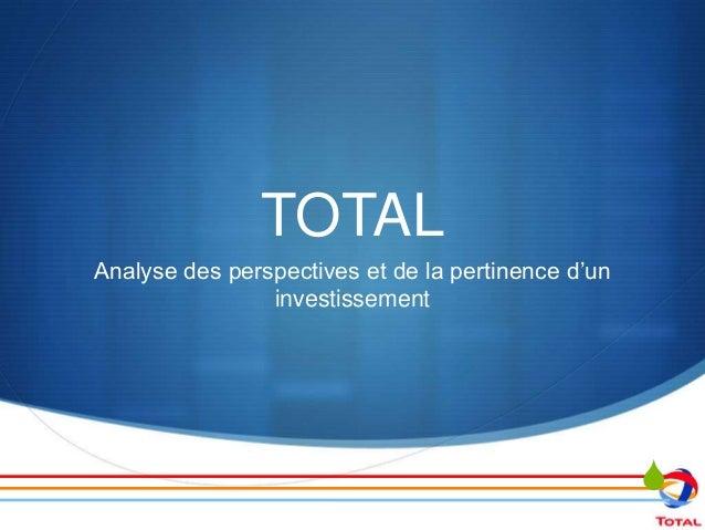 TOTALAnalyse des perspectives et de la pertinence d'un                investissement                                      ...