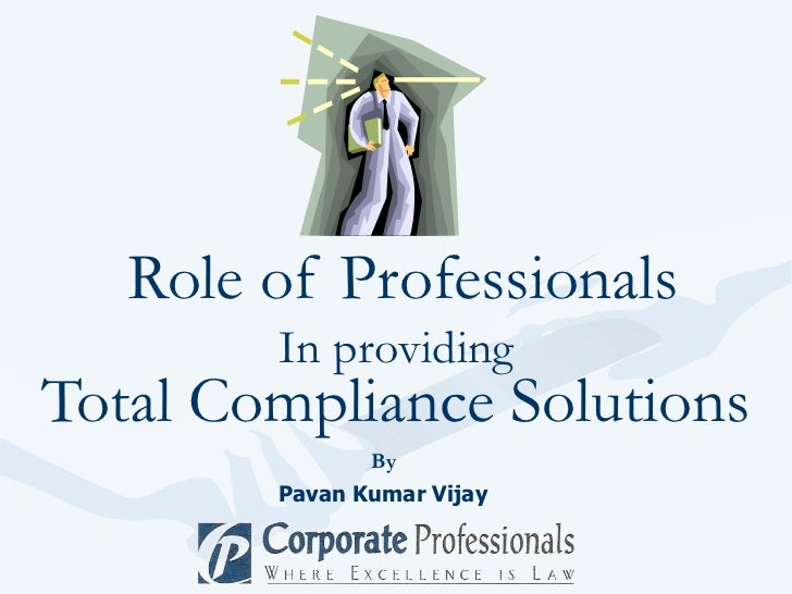Role of Professionals In Providing Total Compliance Solutions
