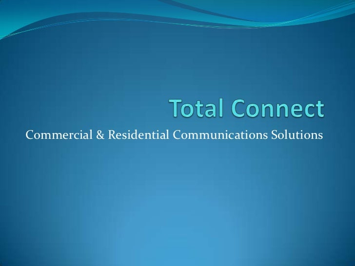Total Connect<br />Commercial & Residential Communications Solutions<br />