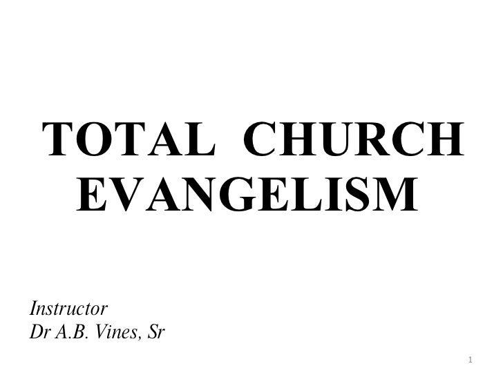 TOTAL  CHURCH EVANGELISM  Instructor Dr A.B. Vines, Sr
