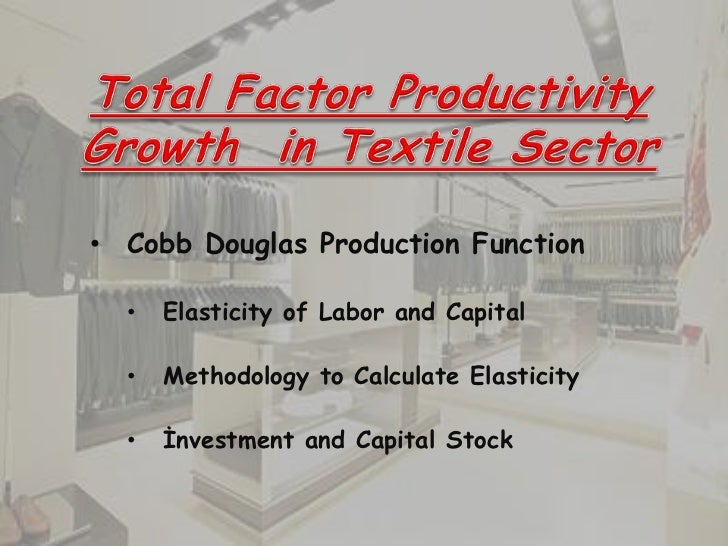 • Cobb Douglas Production Function  •   Elasticity of Labor and Capital  •   Methodology to Calculate Elasticity  •   İnve...