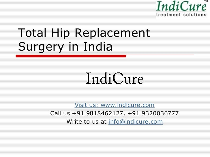 Total Hip ReplacementSurgery in India              Visit us: www.indicure.com     Call us +91 9818462127, +91 9320036777  ...