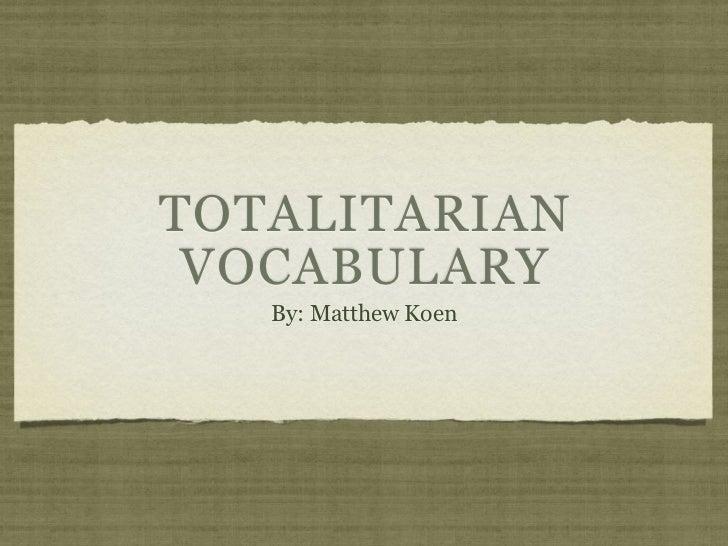 TOTALITARIAN VOCABULARY   By: Matthew Koen