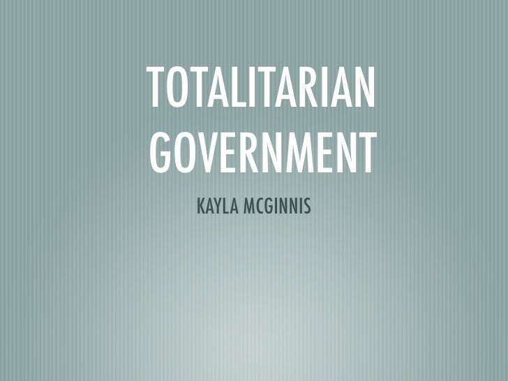 TOTALITARIANGOVERNMENT  KAYLA MCGINNIS