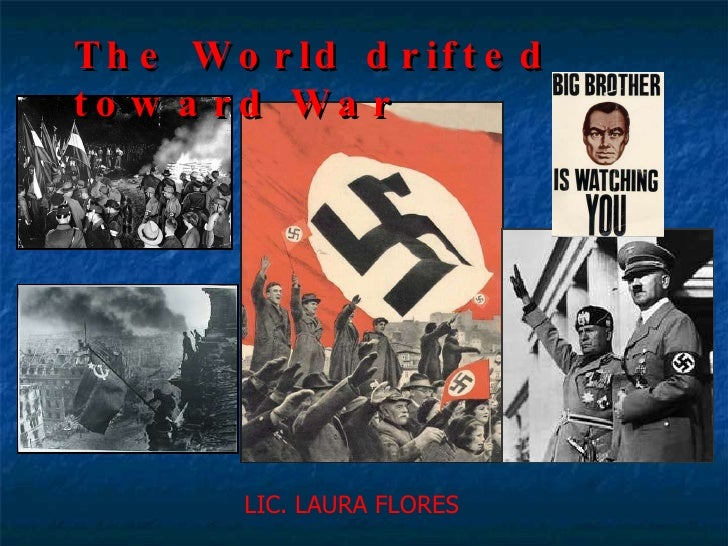 The World drifted toward War  LIC. LAURA FLORES