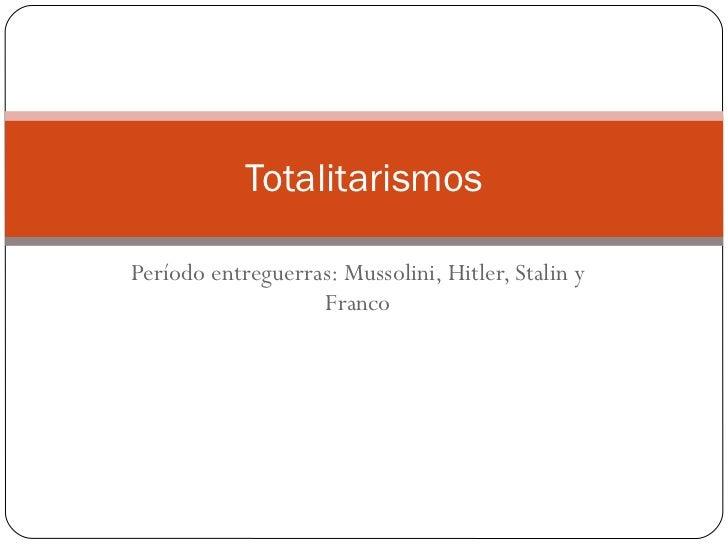 Período entreguerras: Mussolini, Hitler, Stalin y Franco Totalitarismos
