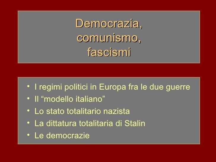 """Democrazia,  comunismo,  fascismi <ul><li>I regimi politici in Europa fra le due guerre </li></ul><ul><li>Il """"modello ital..."""