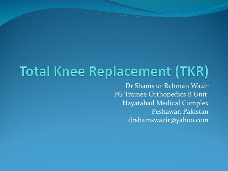 Dr Shams ur Rehman Wazir PG Trainee Orthopedics B Unit  Hayatabad Medical Complex Peshawar, Pakistan [email_address]