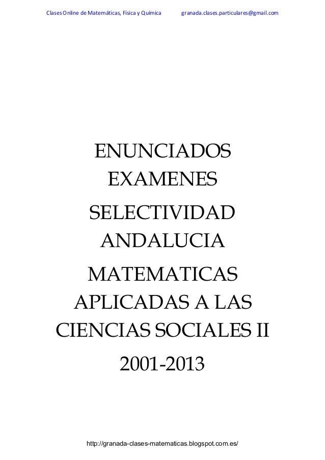 Clases Online de Matemáticas, Física y Química  granada.clases.particulares@gmail.com  ENUNCIADOS EXAMENES SELECTIVIDAD AN...