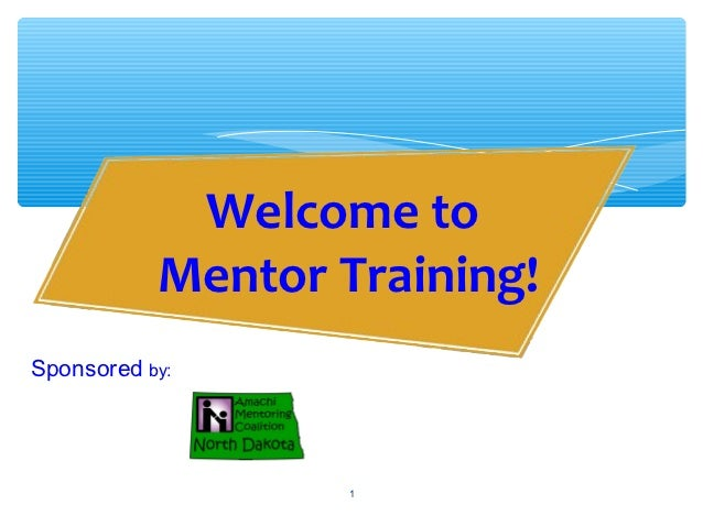 Welcome to           Mentor Training!Sponsored by:                   1