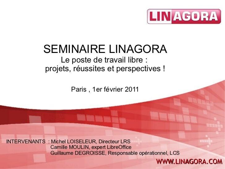SEMINAIRE LINAGORA                   Le poste de travail libre :              projets, réussites et perspectives !        ...