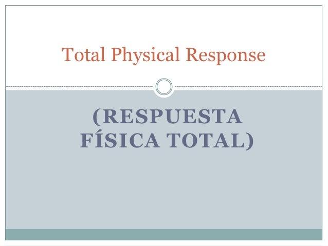 Total Physical Response   (RESPUESTA  FÍSICA TOTAL)