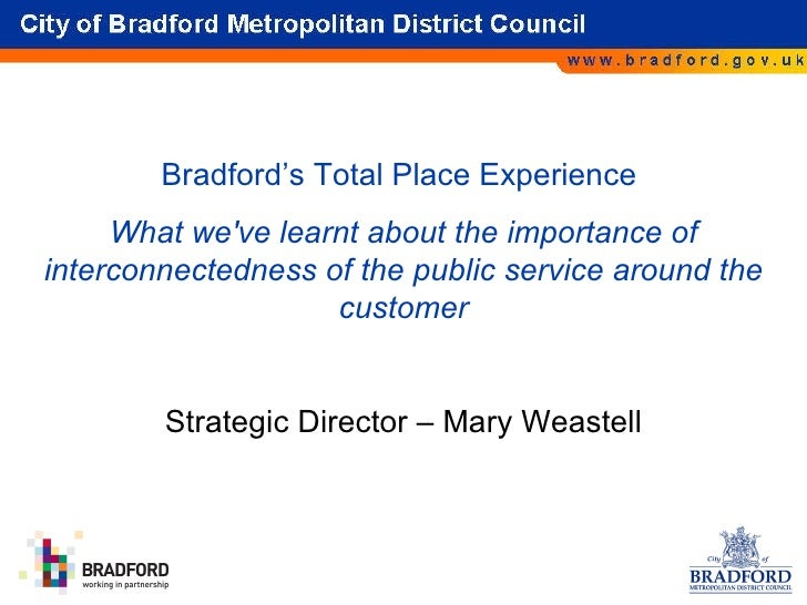 Bradford's Total Place Experience  What we've learnt about the importance of interconnectedness of the public service arou...