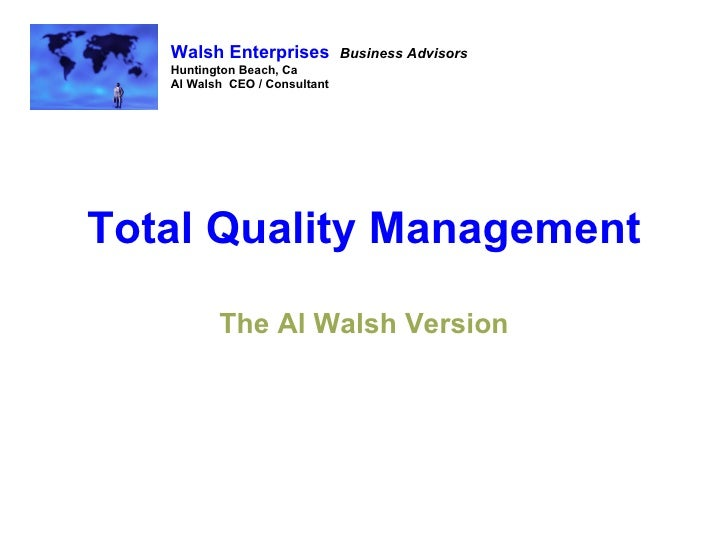 Total Quality Management The Al Walsh Version Walsh Enterprises   Business Advisors Huntington Beach, Ca Al Walsh  CEO / C...