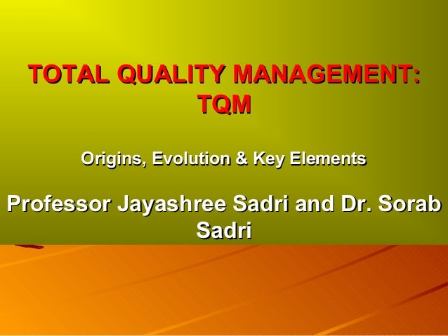 TOTAL QUALITY MANAGEMENT:TOTAL QUALITY MANAGEMENT:TQMTQMOrigins, Evolution & Key ElementsOrigins, Evolution & Key Elements...