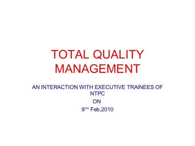 TOTAL QUALITY      MANAGEMENTAN INTERACTION WITH EXECUTIVE TRAINEES OF                   NTPC                    ON       ...