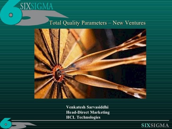 Total Quality Parameters – New Ventures Venkatesh Sarvasiddhi Head-Direct Marketing HCL Technologies