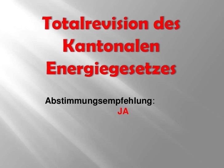 Totalrevision des Kantonalen Energiegesetzes<br />Abstimmungsempfehlung: JA<br />