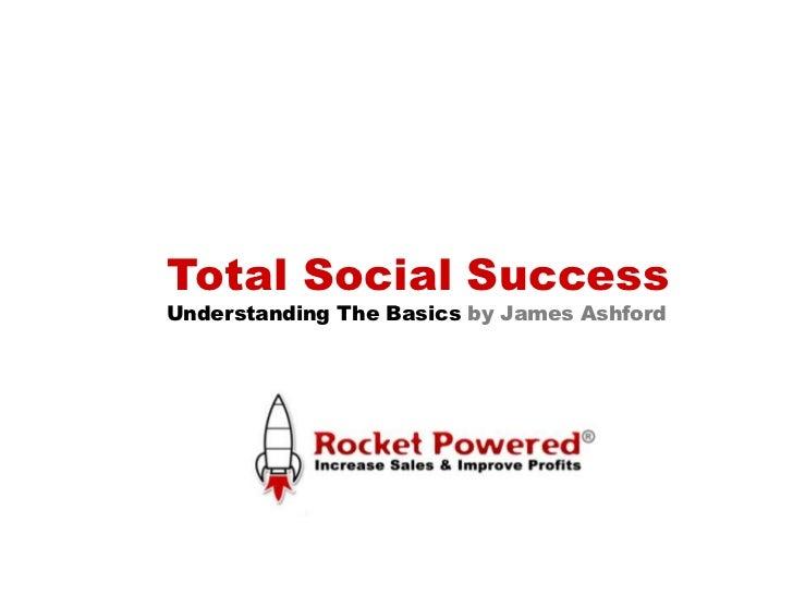 Total Social Success<br />Understanding The Basics by James Ashford<br />