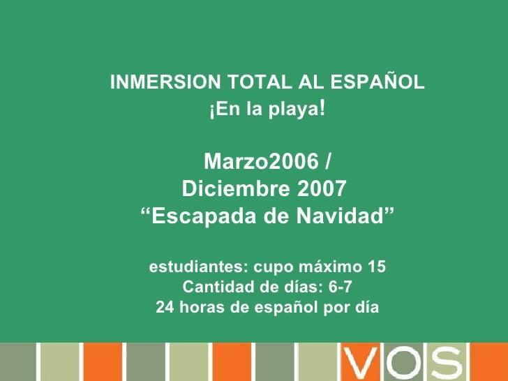 """INMERSION TOTAL AL ESPAÑOL ¡En la playa ! Marzo2006 / Diciembre 2007  """" Escapada de Navidad"""" estudiantes: cupo máximo 15 C..."""