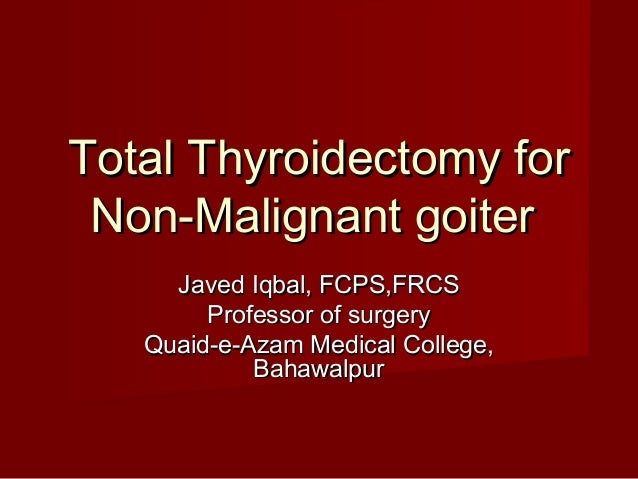 Total thyroidectomy for non malignant goiter