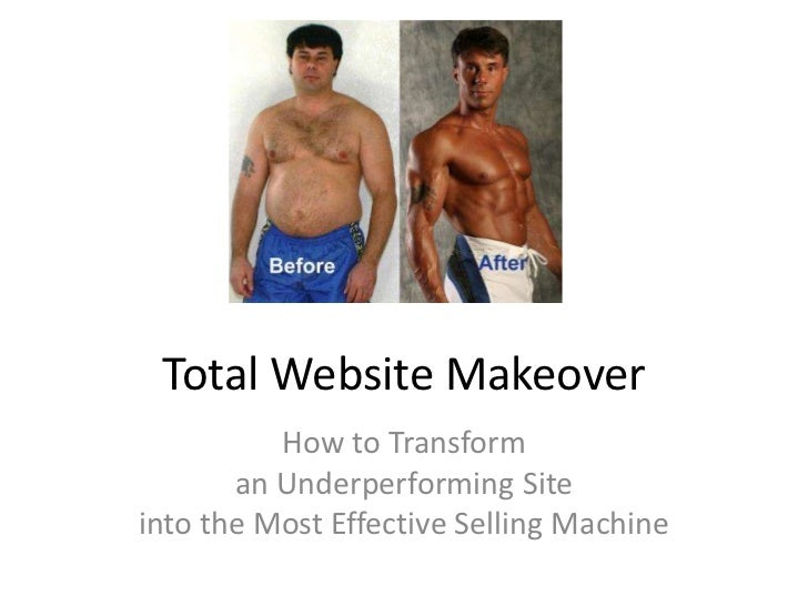 Total Website Makeover<br />How to Transform an Underperforming Site into the Most Effective Selling Machine<br />