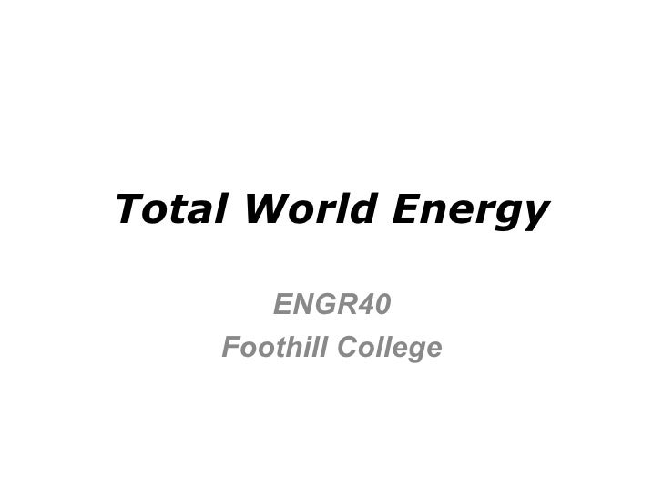 Total World Energy ENGR40 Foothill College