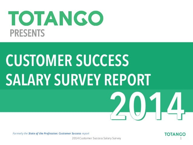 PRESENTS Formerly the State of the Profession: Customer Success report	    2014	   Customer	   Success	   Salary	   Survey...