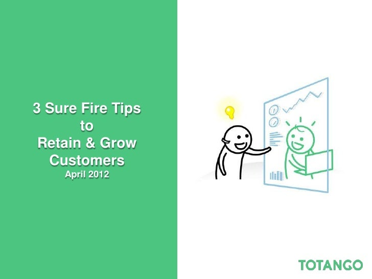 3 Sure Fire Tips       to Retain & Grow  Customers    April 2012