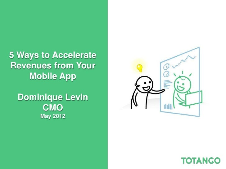 5 Ways to AccelerateRevenues from Your    Mobile App Dominique Levin      CMO       May 2012
