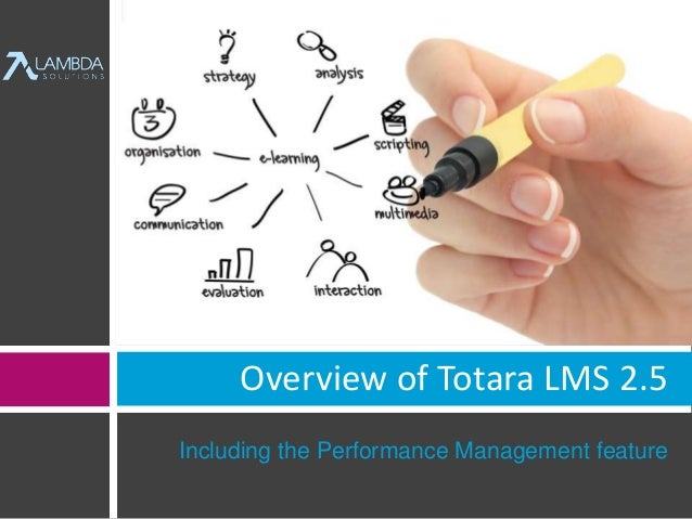 Overview of Totara LMS 2.5  Including the Performance Management feature