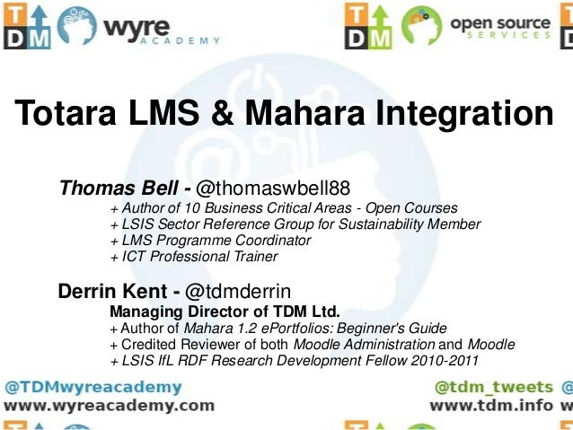 Totara LMS & Mahara Integration  Thomas Bell - @thomaswbell88       + Author of 10 Business Critical Areas - Open Courses ...