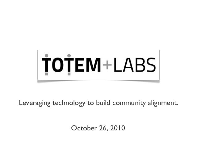 Leveraging technology to build community alignment. October 26, 2010