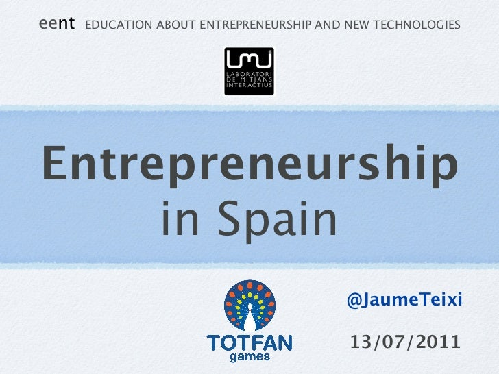 eent   EDUCATION ABOUT ENTREPRENEURSHIP AND NEW TECHNOLOGIESEntrepreneurship     in Spain                                 ...