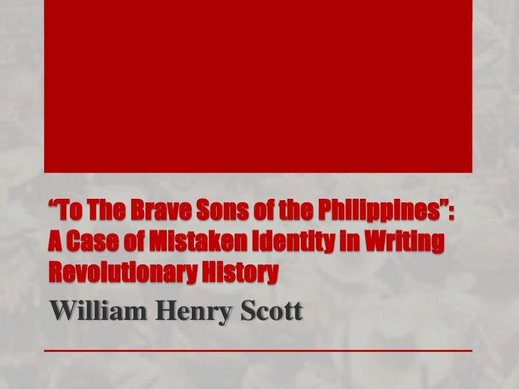 """To The Brave Sons of the Philippines"":A Case of Mistaken Identity in WritingRevolutionary HistoryWilliam Henry Scott"
