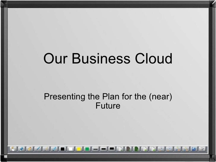Our Business Cloud Presenting the Plan for the (near) Future