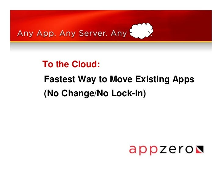 To the Cloud:Fastest Way to Move Existing Apps(No Change/No Lock-In)