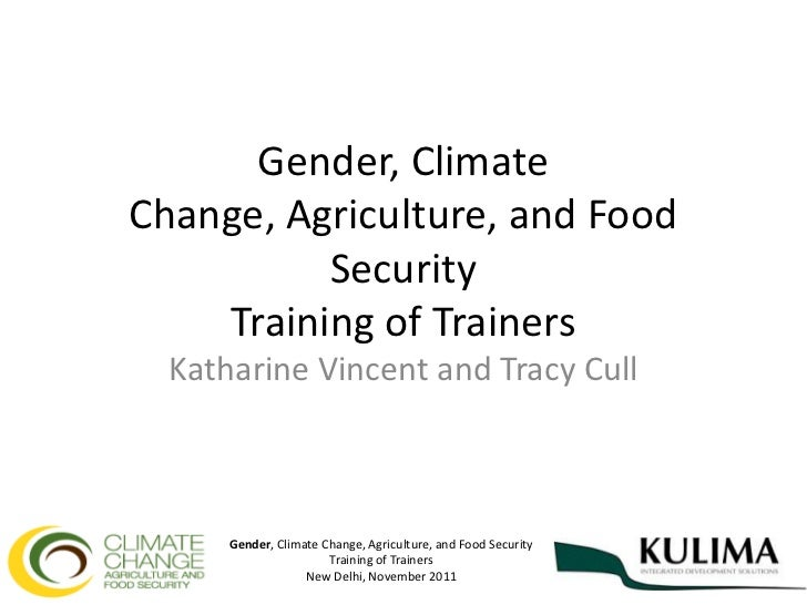 Gender, ClimateChange, Agriculture, and Food          Security    Training of Trainers  Katharine Vincent and Tracy Cull  ...