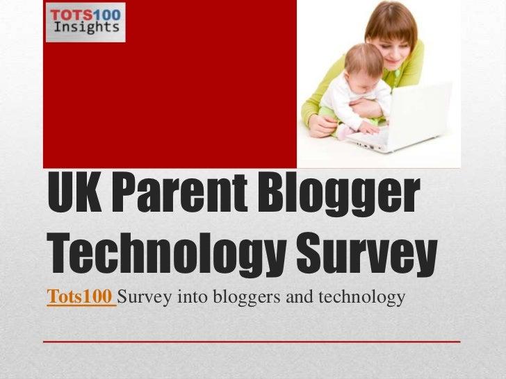 UK Parent Blogger Technology Survey<br />Tots100Survey into bloggers and technology<br />