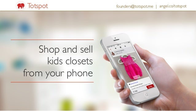Shop and sell 	  kids closets	  from your phone angel.co/totspotTotspot founders@totspot.me |