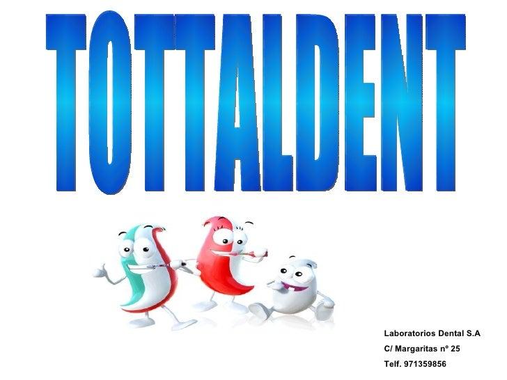 Laboratorios Dental S.AC/ Margaritas nº 25Telf. 971359856