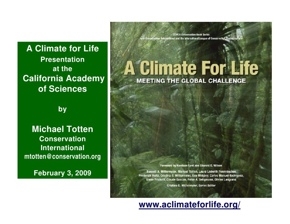 A Climate for Life      Presentation         at the California Academy     of Sciences            by    Michael Totten    ...