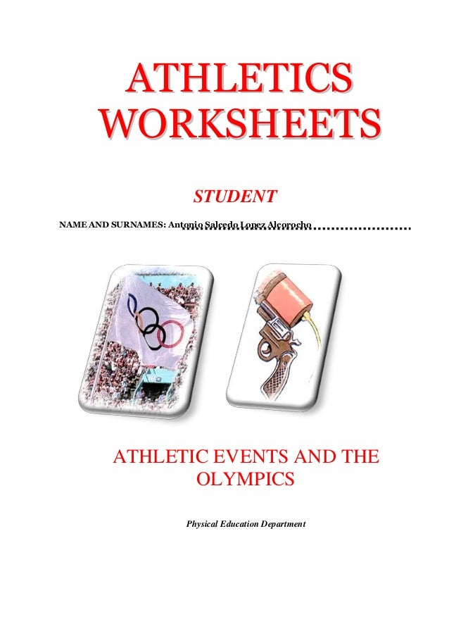 ATHLETICS WORKSHEETS STUDENT NAME AND SURNAMES: Antonio Salcedo Lopez Alcorocho  ATHLETIC EVENTS AND THE OLYMPICS Physical...