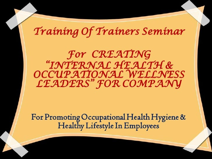 """Training Of Trainers Seminar     For CREATING  """"INTERNAL HEALTH &OCCUPATIONAL WELLNESSLEADERS"""" FOR COMPANYFor Promoting Oc..."""