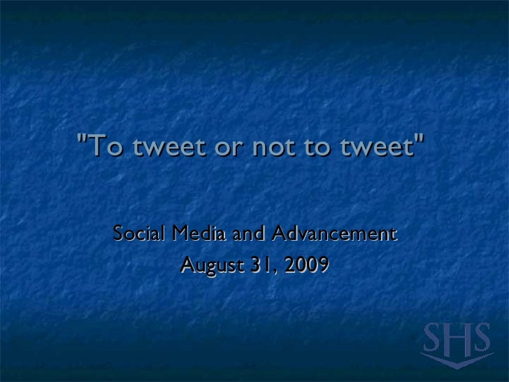"""""""To tweet or not to tweet""""  Social Media and Advancement August 31, 2009"""