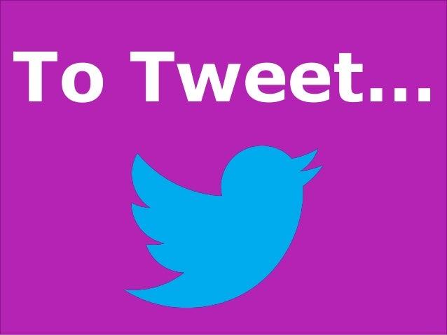 To Tweet…