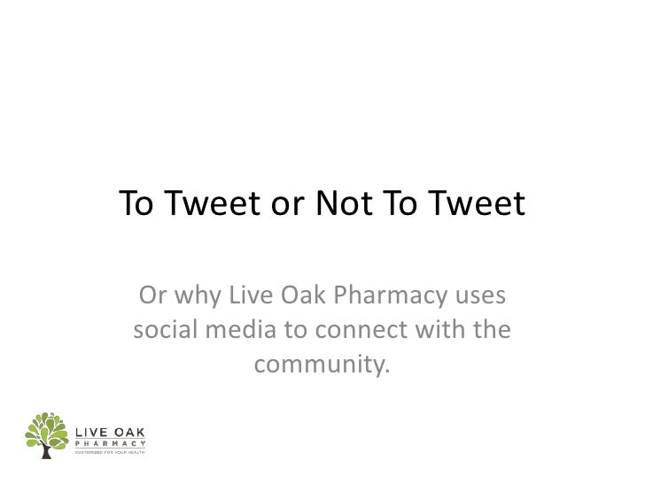 To Tweet or Not To Tweet<br />Or why Live Oak Pharmacy uses social media to connect with the community.<br />