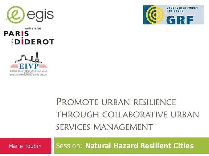 PROMOTE URBAN RESILIENCE               THROUGH COLLABORATIVE URBAN               SERVICES MANAGEMENTMarie Toubin   Session...